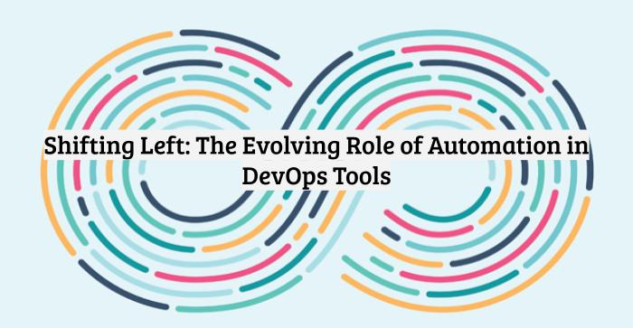 Shifting Left: The Evolving Role of Automation in DevOps Tools