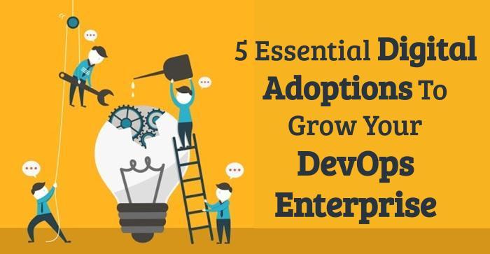 Digital Adoptions To Grow Your DevOps Enterprise
