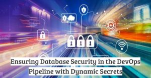 Ensuring Database Security in the DevOps Pipeline with Dynamic Secrets